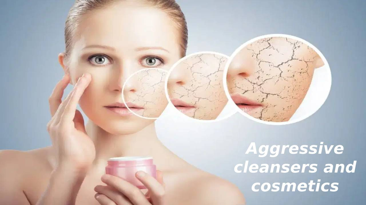 Aggressive cleansers and cosmetics