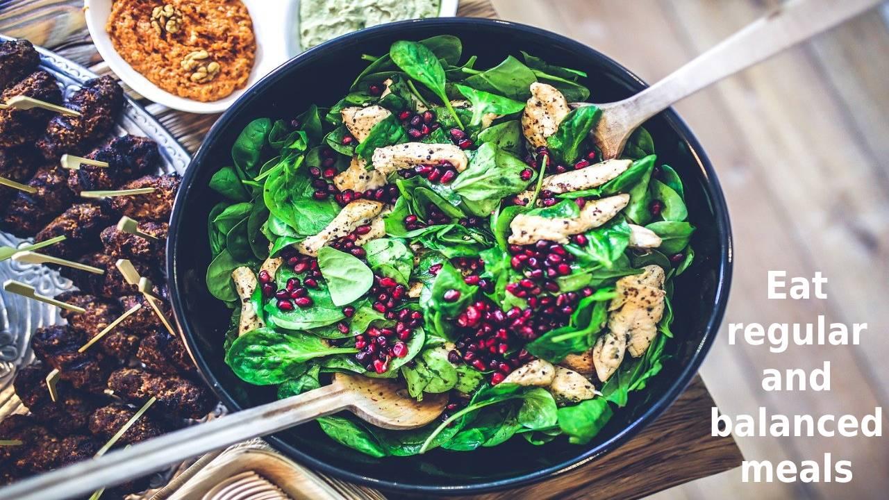 Eat regular and balanced meals