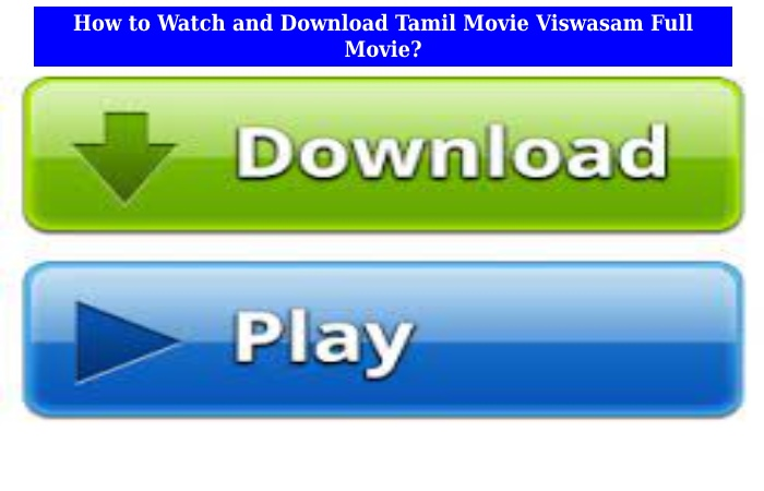 How to Watch and Download Tamil Movie Viswasam Full Movie_