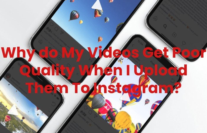 Why do My Videos Get Poor Quality When I Upload Them To Instagram?